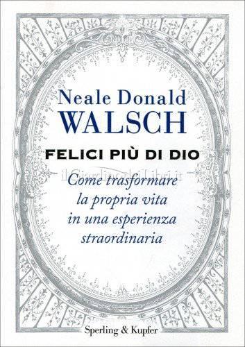 felici-piu-di-dio-neale-donald-walsch