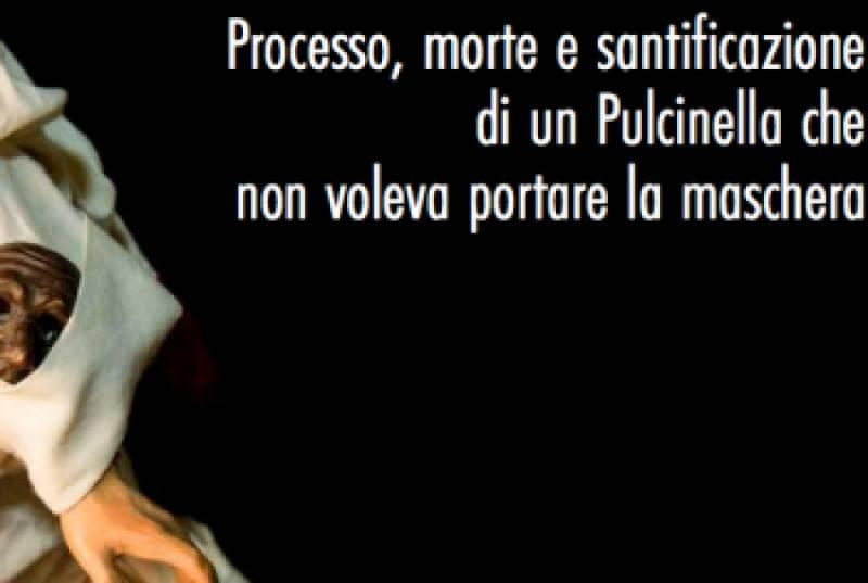 Processo, morte e santificazione di un Pulcinella4