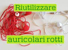 Riciclo creativo: come riutilizzare auricolari rotti-VIDEO-