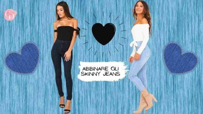 abbinare skinny jeans