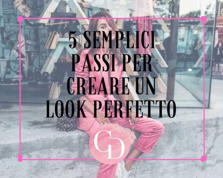 5 passi semplici per creare un look perfetto