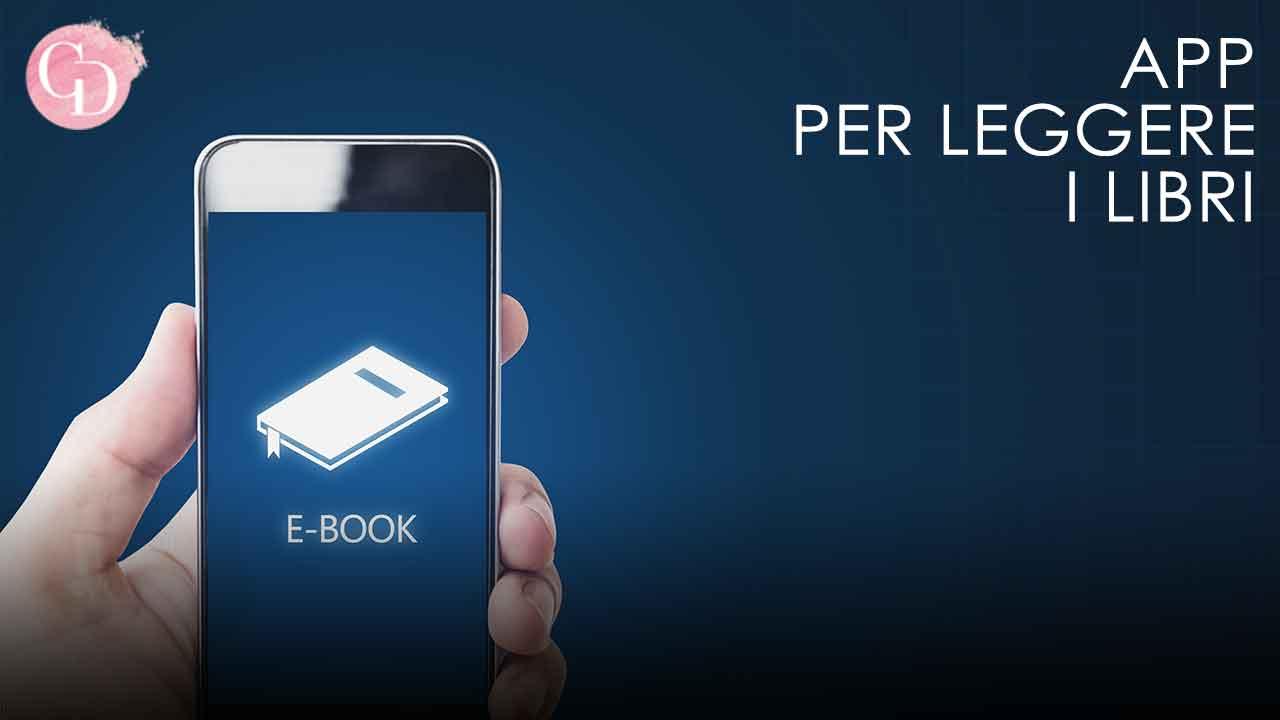 Tre app da scaricare per leggere gli e book e per chi ama i libri